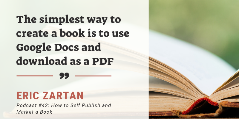 """Graphic for the Story Engine Podcast #42 with Eric Zartan with the quote """"The simplest way to create a book is to use Google Docs and download as a PDF - Eric Zartan"""