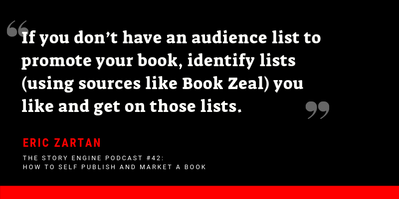 """Graphic for the Story Engine Podcast #42 with Eric Zartan with the quote """"If you don't have an audience list to promote your book, identify lists (using sources like Book Zeal) you like and get on those lists"""" - Eric Zartan"""