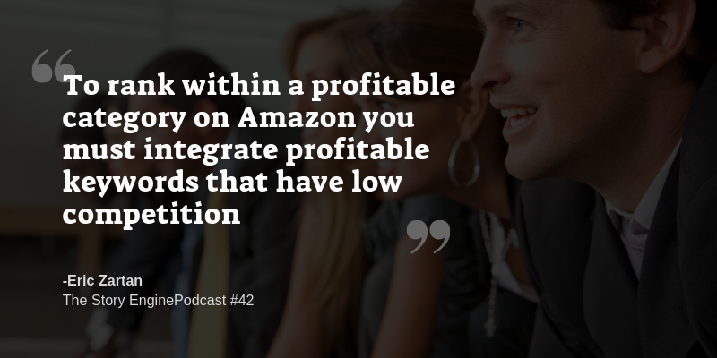 """Graphic for the Story Engine Podcast #42 with Eric Zartan with the quote """"To rank within a profitable category on Amazon you must integrate profitable keywords that have low competition"""" - Eric Zartan"""