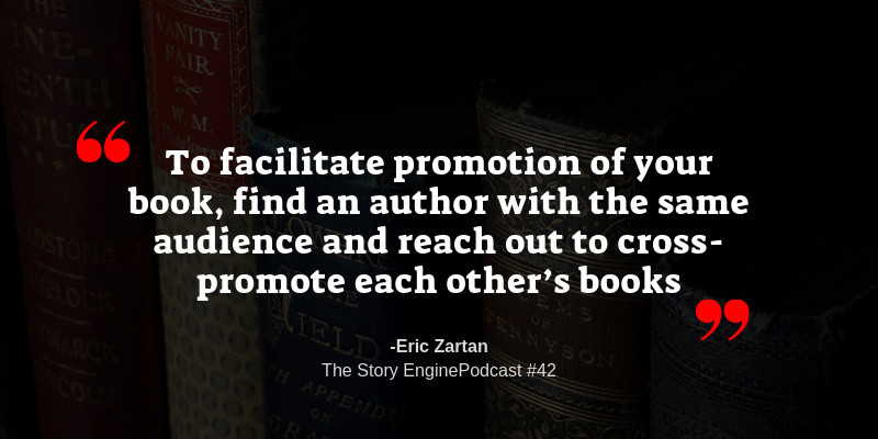 """Graphic for the Story Engine Podcast #42 with Eric Zartan with the quote """"To facilitate promotion of your book, find an author with the same audience and reach out to cross-promote each other's books"""" - Eric Zartan"""