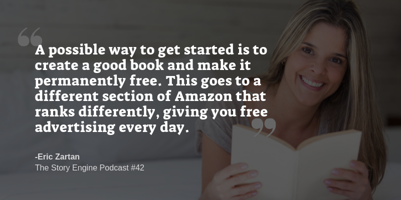 """Graphic for the Story Engine Podcast #42 with Eric Zartan with the quote """"A possible way to get started is to create a good book and make it permanently free. This goes to a different section of amazon that ranks differently, giving you free advertising every day"""" - Eric Zartan"""