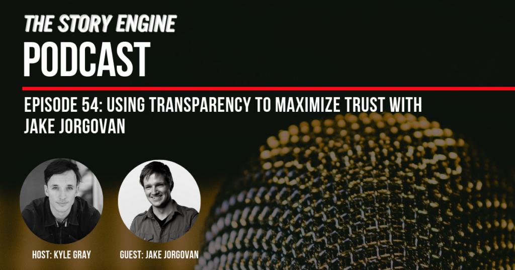 Using Transparency to Maximize Trust with Jake Jorgovan