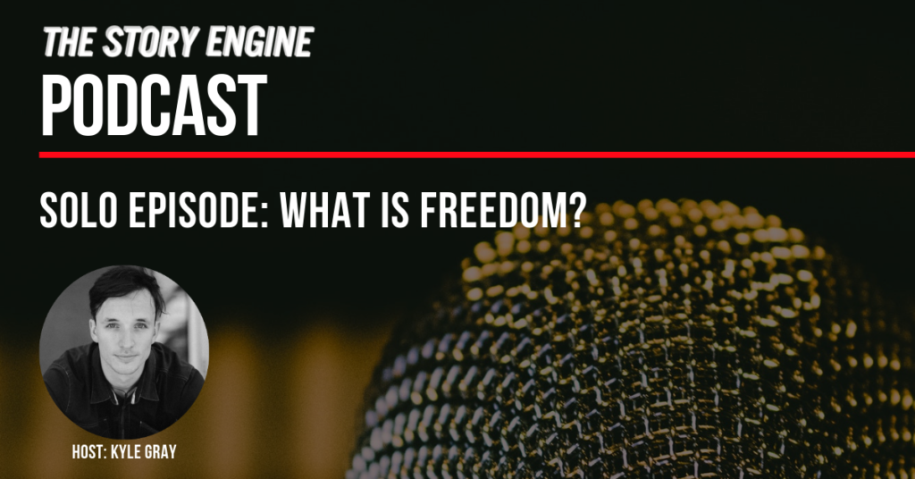 Title Graphic - The Story Engine Podcast SOLO: What Is Freedom? Kyle Grays